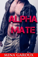 Mina Garoux - Alpha Mate (M/M Wolf Shifter Erotica) (Lost Pack Chronicles Book 1)