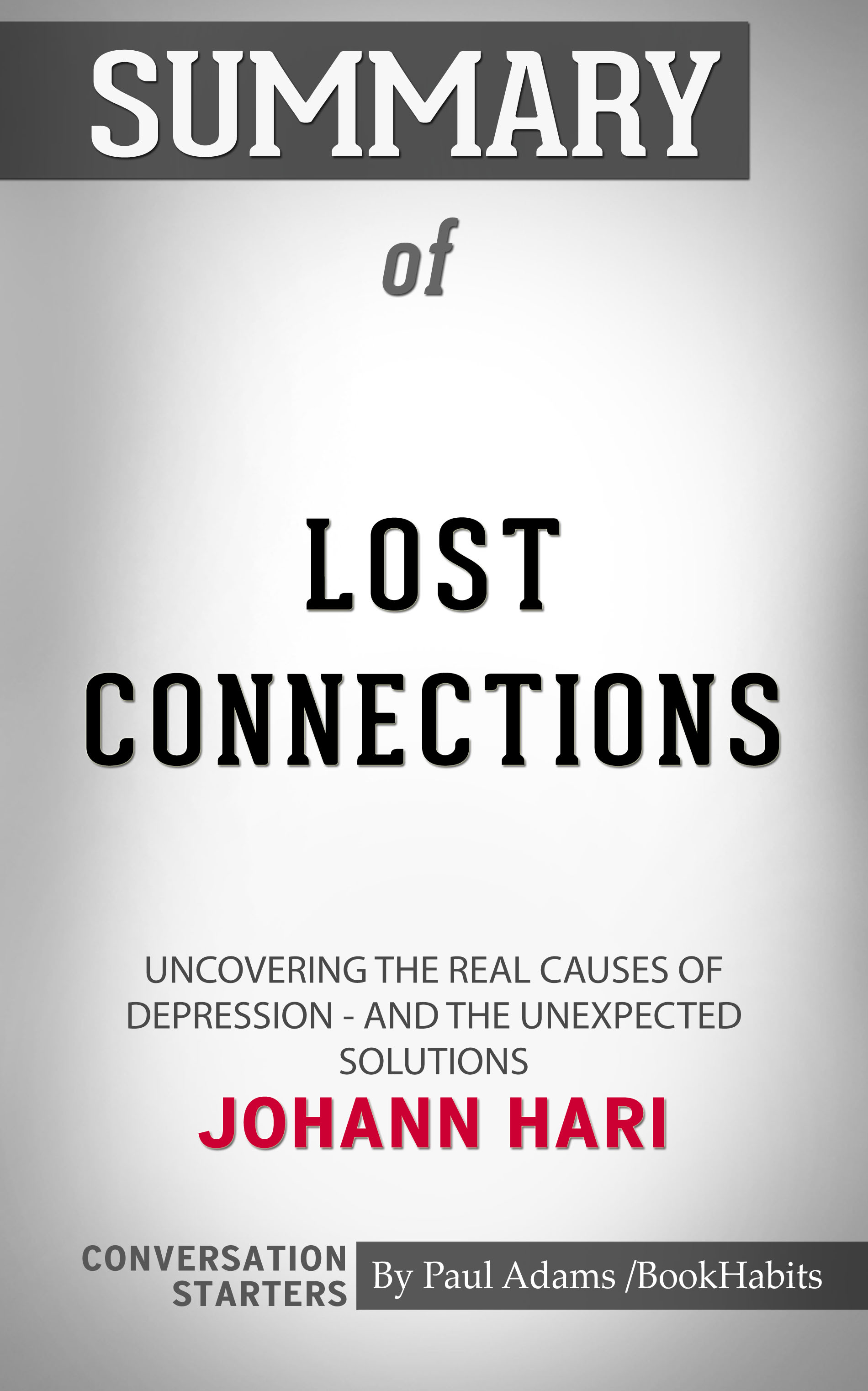 Summary of Lost Connections: Uncovering the Real Causes of Depression – and  the Unexpected Solutions by Johann Hari | Conversation Starters, an Ebook