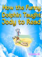 Fern Kuhn - How the Funny Dolphin Taught Jody to Read