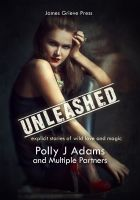 Polly J Adams - Unleashed: Explicit Stories of Wild Love and Magic