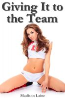 Madison Laine - Giving It to the Team (Gangbang Erotica)