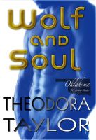 Theodora Taylor - Wolf and Soul (The Alaska Princesses Trilogy, Book 3)