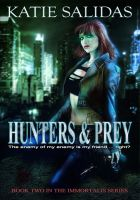 Hunters & Prey (Immortalis # 2)