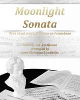 Pure Sheet Music - Moonlight Sonata Pure sheet music for piano and trombone by Ludwig van Beethoven arranged by Lars Christian Lundholm
