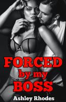 Ashley Rhodes - Forced by my Boss (Rough Reluctant Sex Story)