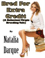 Natalia Darque - Bred For Extra Credit (A Reluctant Virgin Breeding Tale)