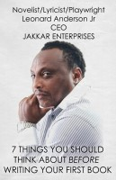 Leonard Anderson Jr - 7 Things You Should Think About Before Writing Your First Book