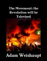 Adam Weishaupt - The Movement: The Revolution Will Be Televised