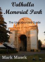 Mark Masek - Valhalla Memorial Park: The Unauthorized Guide