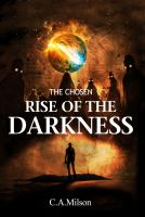 C.A. Milson - The Chosen: Rise Of The Darkness