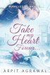 Take my heart, forever by Arpit Agrawal