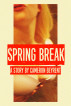 Spring Break by Cameron Beyrent