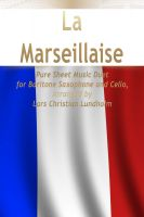 Pure Sheet Music - La Marseillaise Pure Sheet Music Duet for Baritone Saxophone and Cello, Arranged by Lars Christian Lundholm