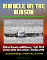 Progressive Management - Miracle on the Hudson: Official Reports on US Airways Flight 1549 Ditching in the Hudson River, January 2009, Captain Sullenberger, Bird Strike Risk to Aircraft