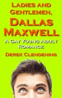 Derek Clendening - Ladies and Gentlemen, Dallas Maxwell: A Gay Young Adult Romance