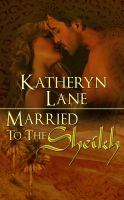 Katheryn Lane - Married To The Sheikh (Book 2 of The Desert Sheikh) (Sheikh Romance Trilogy)