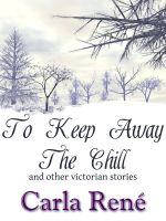 Carla René - To Keep Away The Chill (and other victorian stories)