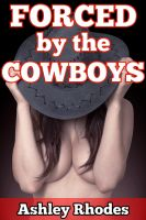 Ashley Rhodes - Forced by the Cowboys (Rough Reluctant Gangbang Sex Story)