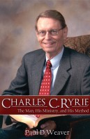 Paul D. Weaver - Charles C. Ryrie: The Man, His Ministry, and His Method