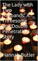 Hannah Butler - The Lady with Two Husbands: A Threesome and Double Penetration Story