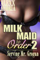 Alexx Andria - Milk Maid To Order 2