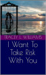 I Want To Take Risk With You by Tracey Williams