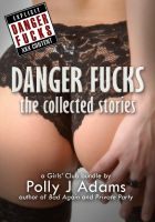 Polly J Adams - Danger Fucks: The Collected Stories