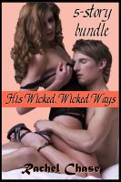 Rachel Chase - His Wicked, Wicked Ways (m/f Contemporary Erotic Romance Bundle)