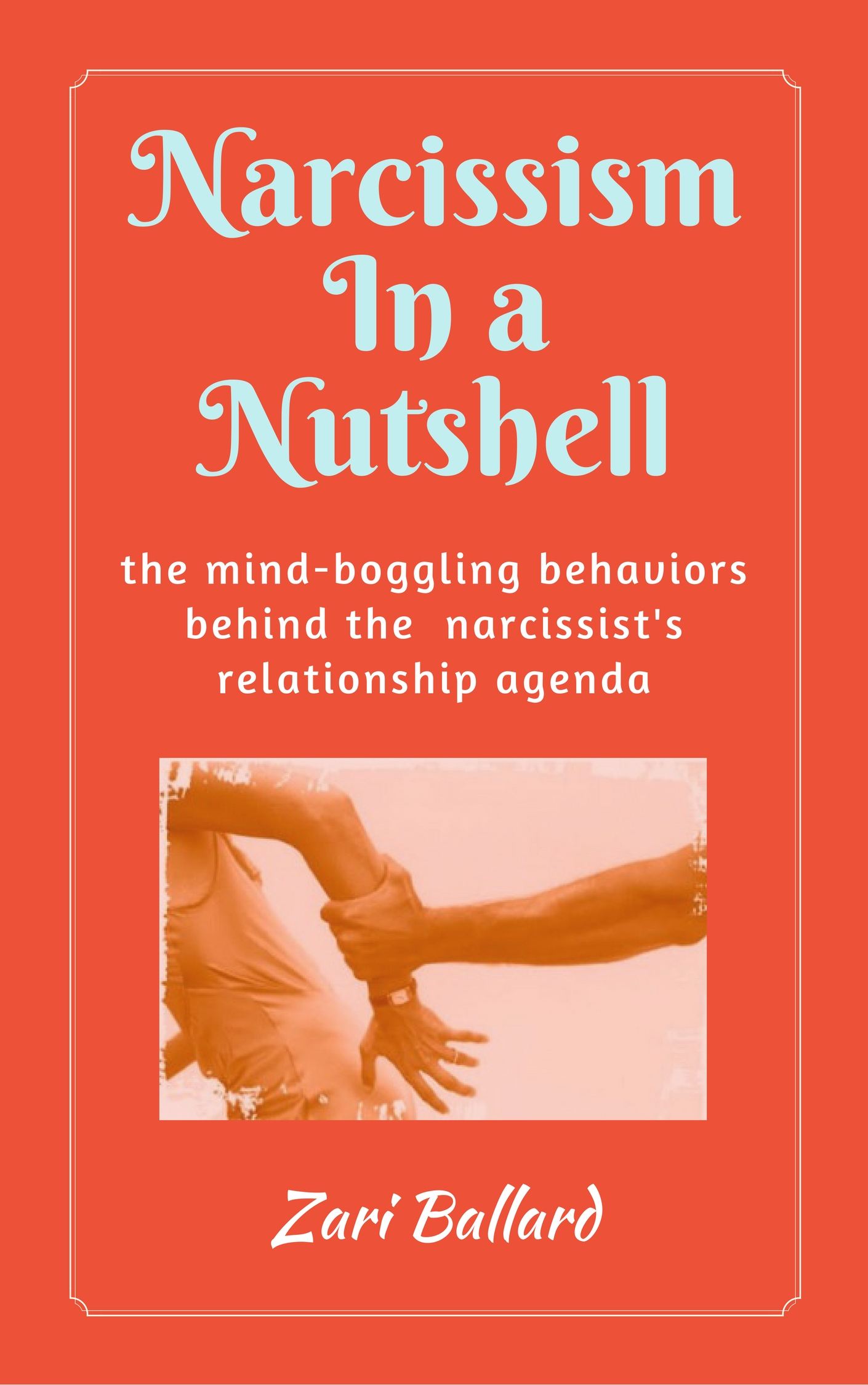 Narcissism In a Nutshell: The Mind-Boggling Behaviors Behind the  Narcissist's Relationship Agenda, an Ebook by Zari Ballard