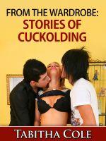 Tabitha Cole - From The Wardrobe: Stories of Cuckolding (Voyeuristic Cuckold Orgy, Gangbang Humiliation Erotica 3 Pack Boxset)