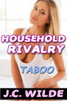 J.C. Wilde - Household Rivalry - Taboo Erotica Bundle
