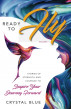 Ready to Fly: Stories of Strength and Courage to Inspire Your Journey Forward -- Volume 1 by Crystal Blue