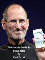 Chris Scott - The Simple Guide To Steve Jobs
