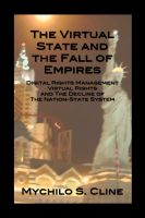 Mychilo Cline - The Virtual State and the Fall of Empires: Digital Rights Management, Virtual Rights, and the Decline of the Nation-State System