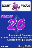 Derek Bryan - Exam Facts Series 26 Investment Company Products / Variable Contracts Limited Principal Exam Study Guide