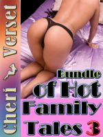 Cheri Verset - Bundle of Hot Family Tales 3 (incest erotica sex collection)
