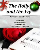 Pure Sheet Music - The Holly and the Ivy Pure sheet music for piano, traditional Christmas carol arranged by Lars Christian Lundholm