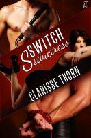 Clarisse Thorn - Switch Seductress: An S&M Romance