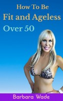 Barbara Wade - How to Be Fit and Ageless Over 50