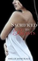 Shellie Jayne Black - Sacrificed to Beasts (Marked by the Beast Erotica Series)