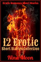 Nina Moon - Erotic Romance Short Stories: 12 Erotic Short Stories Collection