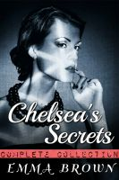 Emma Brown - Chelsea's Secrets: The Complete Collection
