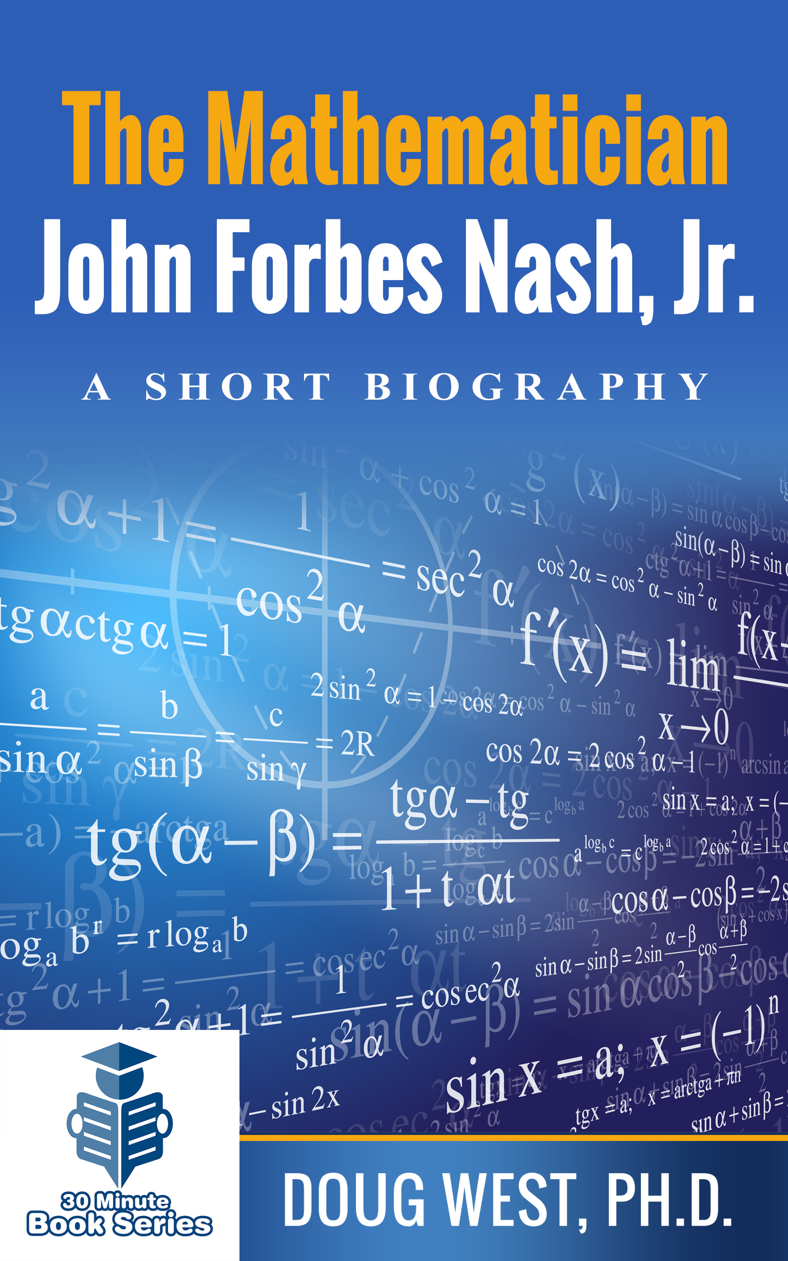 The Mathematician John Forbes Nash Jr  – A Short Biography, an Ebook by  Doug West