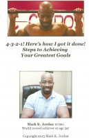 Mark K Jordan - 4-3-2-1! Here's how I got it done! Steps to Achieving Your Greatest Goals