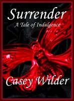 Casey Wilder - Surrender: A Tale of Indulgence