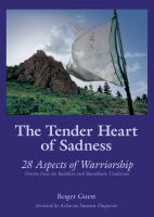 Roger Guest - The Tender Heart of Sadness:  28 Aspects of Warriorship Drawn from the Buddhist and Shambhala Traditions