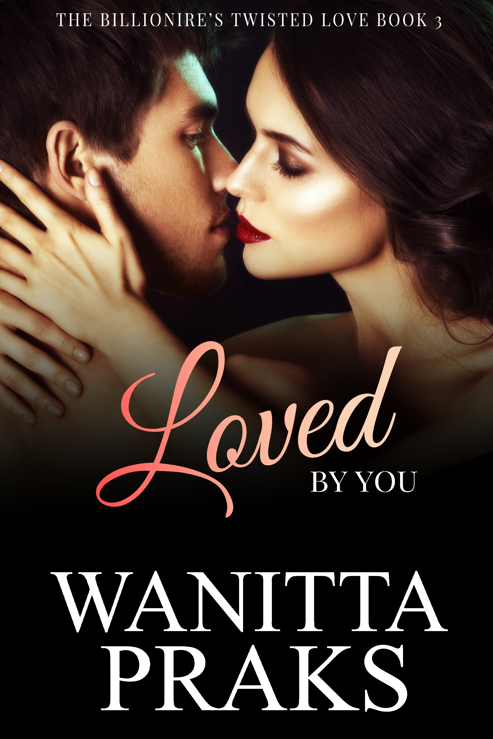 The Billionaire's Twisted Love Book 3: Loved by You, an Ebook by Wanitta  Praks