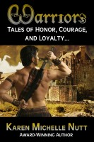 Karen Michelle Nutt - WARRIORS: Tales of Honor, Courage, and Loyalty...
