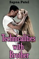 Sapna Patel - Technicalities with Brother (Erotic/Erotica)
