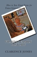 Clarence Jones - Filming Family History - How to Save Great Stories for Future Generations